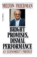 Bright Promises, Dismal Performance: An Economist's Protest