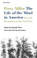 Life of the Mind in America From the Revolution to the Civil War Books One Through Three