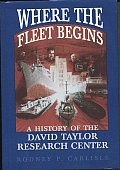 Where the Fleet Begins A History of the David Taylor Research Center