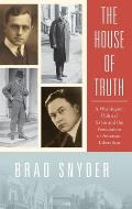 House of Truth A Washington Political Salon & the Foundations of American Liberalism