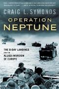 Operation Neptune The D Day Landings & the Allied Invasion of Europe