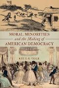 Moral Minorities & The Making Of American Democracy