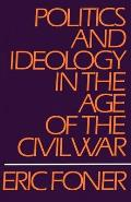 Politics & Ideology in the Age of the Civil War