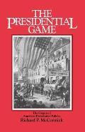 Presidential Game The Origins of American Presidential Politics