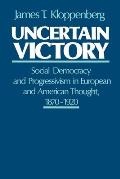 Uncertain Victory Social Democracy & Progressivism in European & American Thought 1870 1920