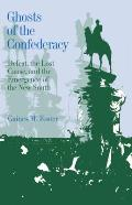 Ghosts of the Confederacy Defeat the Lost Cause & the Emergence of the New South 1865 to 1913