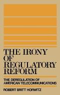 The Irony of Regulatory Reform
