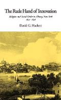 The Rude Hand of Innovation: Religion and Social Order in Albany, New York, 1652-1836