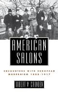 American Salons Encounters with European Modernism 1885 1917