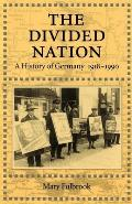 Divided Nation A History of Germany 1918 1990