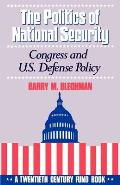 The Politics of National Security: Congress and U.S. Defense Policy