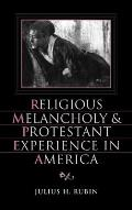 Religious Melancholy and Protestant Experience in America