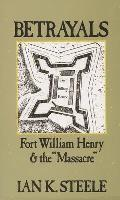 Betrayals: Fort William Henry and the Massacre