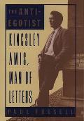 Anti Egotist Kingsley Amis Man Of Letter