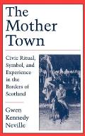 The Mother Town: Civic Ritual, Symbol, and Experience in the Borders of Scotland