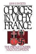 Choices in Vichy France The French Under Nazi Occupation