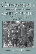 Czechoslovakia Between Stalin & Hitler The Diplomacy of Edvard Benes in the 1930s