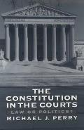 The Constitution in the Courts: Law or Politics?