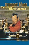 Trumpet Blues The Life Of Harry James