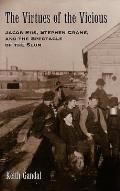 Virtues of the Vicious Jacob Riis Stephen Crane & the Spectacle of the Slum