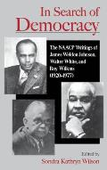 In Search of Democracy: The NAACP Writings of James Weldon Johnson, Walter White, & Roy Wilkins (1920-1977)