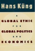 A Global Ethic for Global Politics and Economics