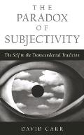 The Paradox of Subjectivity: The Self in the Transcendental Tradition