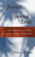 Journeys to the Spiritual Lands The Natural History of a West Indian Religion