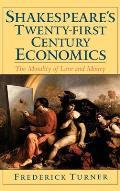 Shakespeare's Twenty-First Century Economics: The Morality of Love and Money
