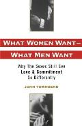 What Women Want What Men Want Why the Sexes Still See Love & Commitment So Differently