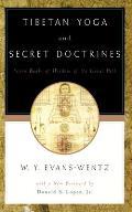 Tibetan Yoga & Secret Doctrines Or Seven Books of Wisdom of the Great Path According to the Late Lama Kazi Dawa Samdups English Rendering