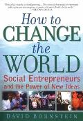 How to Change the World Social Entrepreneurs & the Power of New Ideas