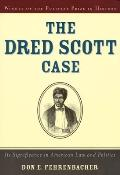 Dred Scott Case Its Significance in American Law & Politics