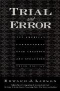 Trial & Error The American Controversy Over Creation & Evolution