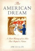 American Dream A Short History Of An Idea that Shaped a Nation