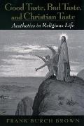 Good Taste, Bad Taste, & Christian Taste: Aesthetics in Religious Life