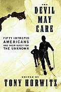 Devil May Care 50 Intrepid Americans & Their Quest for the Unknown
