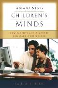 Awakening Childrens Minds How Parents & Teachers Can Make a Difference