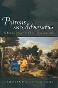 Patrons & Adversaries Nobles & Villagers in Italian Politics 1640 1760