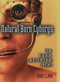 Natural Born Cyborgs Minds Technologies & the Future of Human Intelligence