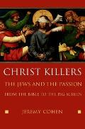 Christ Killers The Jews & the Passion from the Bible to the Big Screen