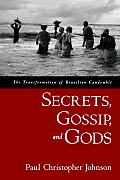 Secrets, Gossip, and Gods: The Transformation of Brazilian Candomble
