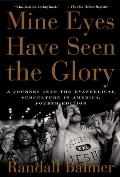 Mine Eyes Have Seen the Glory A Journey Into the Evangelical Subculture in America
