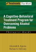 A Cognitive-Behavioral Treatment Program for Overcoming Alcohol Problems: Therapist Guide