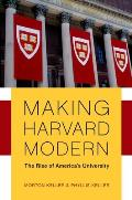 Making Harvard Modern: The Rise of America's University. Updated Edition