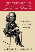 Understanding Jonathan Edwards An Introduction to Americas Theologian