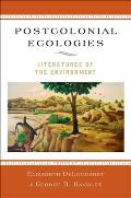 Postcolonial Ecologies Literatures Of The Environment