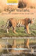 Tiger Wallahs Saving the Greatest of the Great Cats