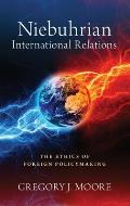 Niebuhrian International Relations: The Ethics of Foreign Policymaking