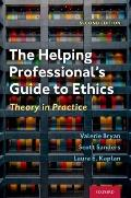 The Helping Professional's Guide to Ethics: Theory in Practice